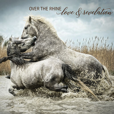 Over The Rhine: Love and Revelation