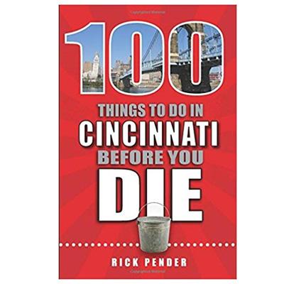 100 Things to Do in Cincinnati Before You Die (Rick Pender Book)